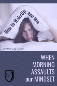 When the Morning Assaults our Mindset